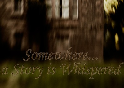 Somewhere a Story is Whispered