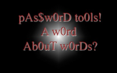 pAs$w0rD to0ls! – A Word About Words